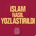 islam-nasil-yozlastirildi